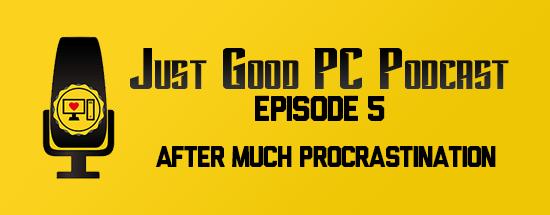 Episode 005 – After Much Procrastination